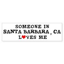 Someone in Santa Barbara Bumper Bumper Sticker