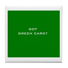 """""""Got Green Card?"""" Tile Coaster"""