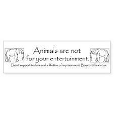 Animals are not entertainment Bumper Bumper Sticker