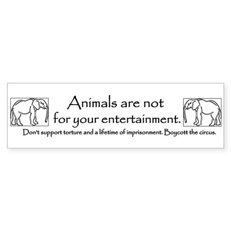 Animals are not entertainment Bumper Sticker