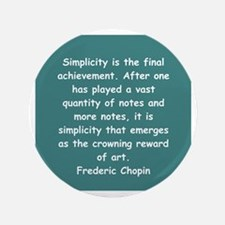 """frederick chopin quote gifts 3.5"""" Button"""