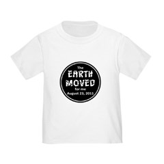 Earth Moved for Me Toddler T-Shirt