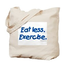 Eat less. Excercise. Tote Bag