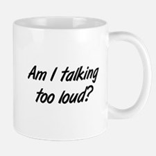 talking too loud Mug