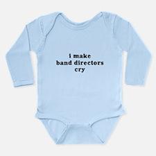 I Make Band Directors Cry Long Sleeve Infant Bodys
