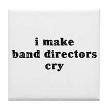 I Make Band Directors Cry Tile Coaster