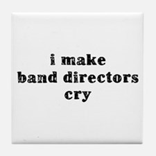 I Make Band Directors Cry Tile Coaster