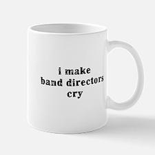 I Make Band Directors Cry Mug