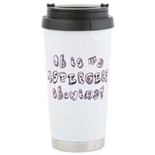 Is My Asperger's Showing? Travel Mug