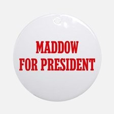 Maddow for President Ornament (Round)