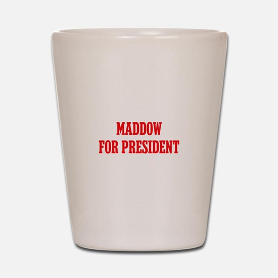 Maddow for President Shot Glass