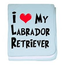 I Love My Labrador Retriever baby blanket