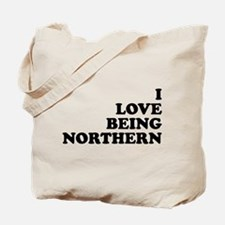 i love being northern Tote Bag