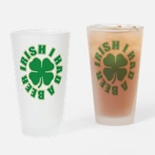 Irish I Had A Beer Drinking Glass
