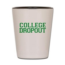 College Dropout Shot Glass