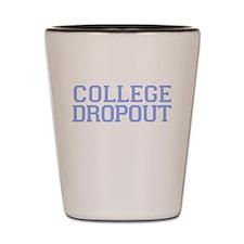 College Dropout - lt blue Shot Glass
