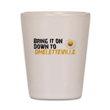 Bring It On Down To Omelettev Shot Glass