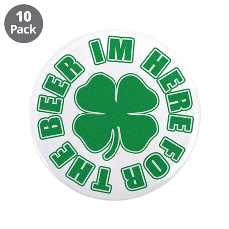 """Im Here for the Beer Irish 3.5"""" Button (10 pack)"""
