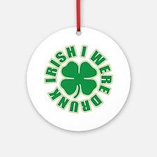 Irish I Were Drunk Ornament (Round)