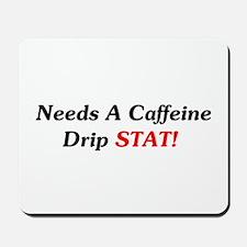 Needs Caffeine Drip STAT! Mousepad