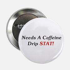 "Needs Caffeine Drip STAT! 2.25"" Button"