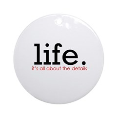 life. Ornament (Round)