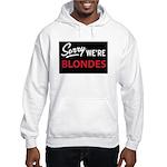 Sorry we are blondes Hooded Sweatshirt