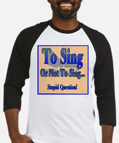 To Sing or Not To Sing Adult Baseball Jersey