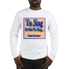 To Sing or Not To Sing Adult Long Sleeve T-Shirt