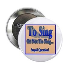 "To Sing or Not To Sing 2.25"" Button"