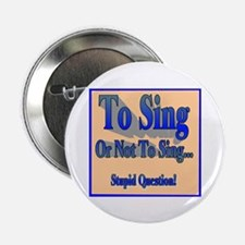 """To Sing or Not To Sing 2.25"""" Button (10 pack)"""