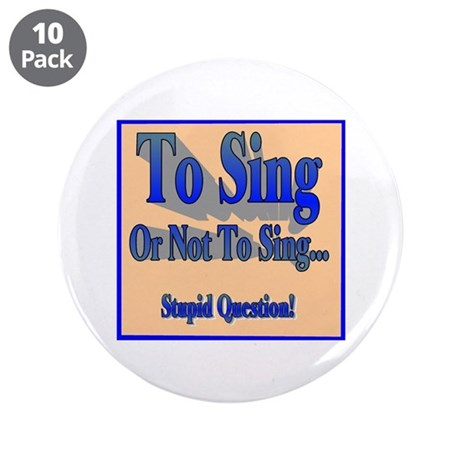 "To Sing or Not To Sing 3.5"" Button (10 pack)"