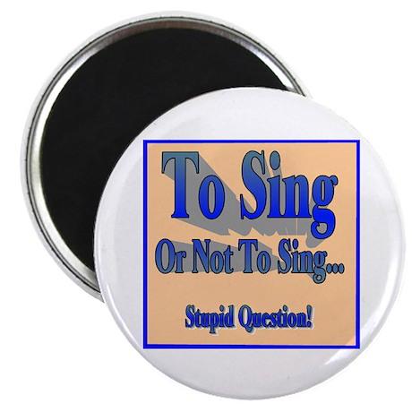 To Sing or Not To Sing Magnet