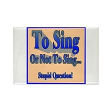 To Sing or Not To Sing Rectangle Magnet