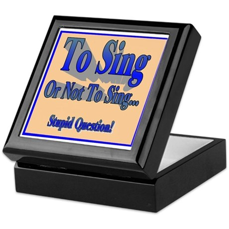 To Sing or Not To Sing Keepsake Box