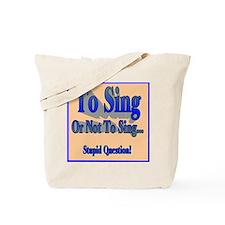 To Sing or Not To Sing Tote Bag