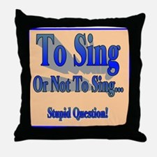 To Sing or Not To Sing Throw Pillow