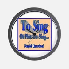 To Sing or Not To Sing Wall Clock