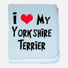 I Love My Yorkshire Terrier baby blanket