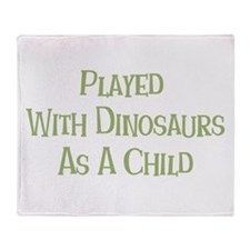 Played with Dinosaurs Throw Blanket