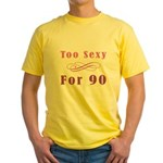 Too Sexy For 90 Yellow T-Shirt