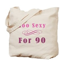 Too Sexy For 90 Tote Bag