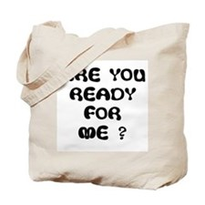 ARE U READY FOR ME? Tote Bag