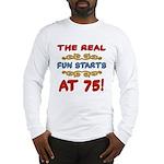 Real Fun 75th Birthday Long Sleeve T-Shirt