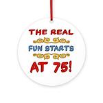 Real Fun 75th Birthday Ornament (Round)
