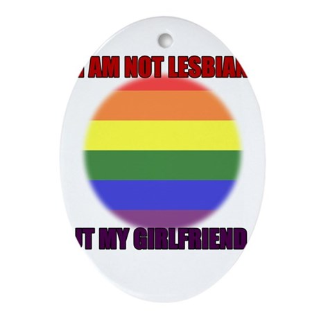 I'm not Lesbian but My girlfr Ornament (Oval)