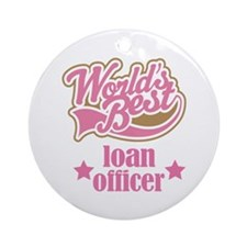 Loan Officer Gift (Worlds Best) Ornament (Round)