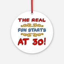 Real Fun 30th Birthday Ornament (Round)