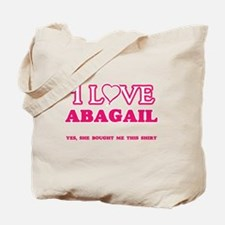 I Love Abagail - She bought me this shirt Tote Bag