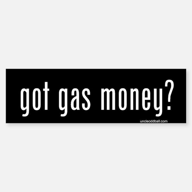Got Gas Money? Bumper Bumper Bumper Sticker